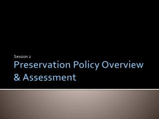 Preservation Policy Overview & Assessment