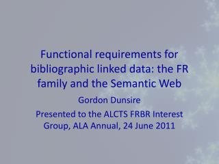Functional requirements for bibliographic linked data: the FR family and the Semantic Web