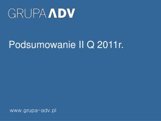 Podsumowanie II Q 2011r.