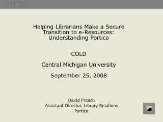 David Fritsch Assistant Director, Library Relations Portico