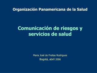 Organizaci n Panamericana de la Salud   Comunicaci n de riesgos y servicios de salud    Maria Jos  de Freitas Rodrigues