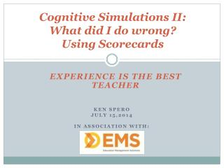 Cognitive Simulations II: What  did I do wrong?  Using  Scorecards