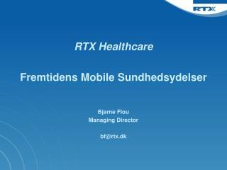 RTX Healthcare Fremtidens Mobile Sundhedsydelser Bjarne Flou Managing Director bf@rtx.dk