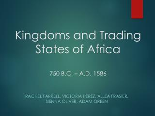 Kingdoms and Trading States of Africa  750 B.C. – A.D. 1586