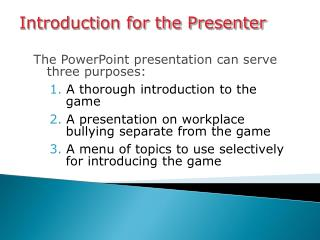 The PowerPoint presentation can serve three purposes:  A thorough introduction to the  game