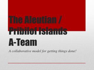 The Aleutian / Pribilof Islands      A-Team