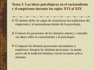 Tema 3. Las ideas psicológicas en el racionalismo y el empirismo durante los siglos XVI al XIX