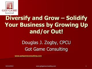 Diversify and Grow – Solidify Your Business by Growing Up and/or Out!