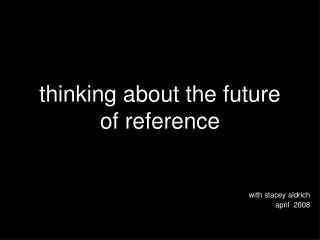thinking about the future of reference