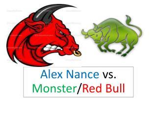 Alex Nance  vs.  Monster / Red Bull