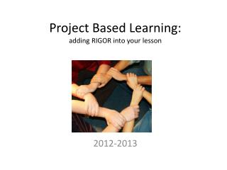 Project  Based  L earning: adding RIGOR into your lesson