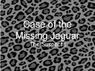 Case of the  Missing Jaguar