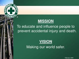 MISSION To educate and influence people to prevent accidental injury and death. VISION