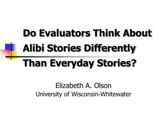 Do Evaluators Think About Alibi Stories Differently Than Everyday Stories?