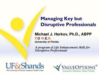 Managing Key but Disruptive Professionals