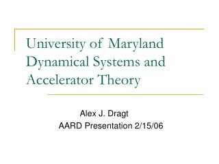 University of Maryland Dynamical Systems and      Accelerator Theory
