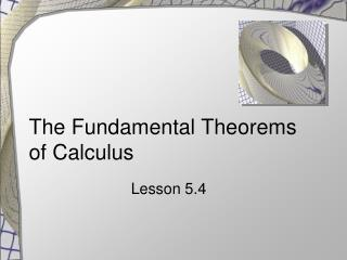 The Fundamental Theorems of Calculus
