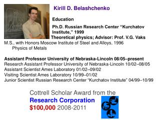 "Education  			Ph.D. Russian Research Center ""Kurchatov 			Institute,"" 1999"
