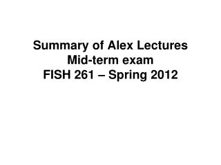 Summary of Alex Lectures Mid-term exam FISH 261 – Spring 2012
