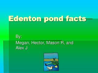 Edenton pond facts
