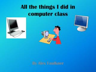 All the things I did in computer class