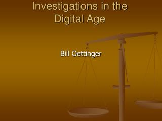 Investigations in the  Digital Age