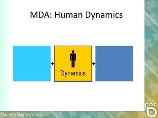 MDA: Human Dynamics