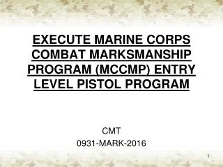EXECUTE MARINE CORPS COMBAT MARKSMANSHIP PROGRAM (MCCMP) ENTRY LEVEL PISTOL PROGRAM