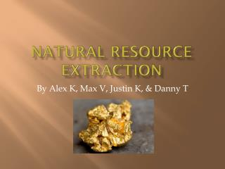 Natural Resource Extraction
