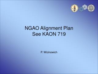 NGAO Alignment Plan See KAON 719