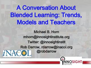 A Conversation About  Blended Learning: Trends, Models and Teachers