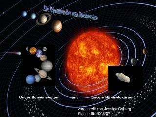Unser Sonnensystem     und         andere Himmelskörper