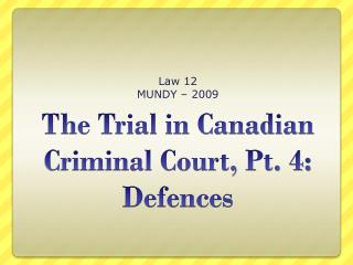 The Trial in Canadian Criminal Court, Pt. 4: Defences