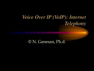 Voice Over IP VoIP: Internet Telephony