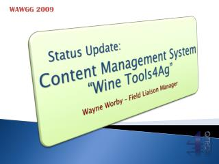 "Status Update:  Content Management System ""Wine Tools4Ag"" Wayne Worby – Field Liaison Manager"