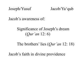 Joseph/Yusuf			Jacob/Ya'qub Jacob's awareness of: 	Significance of Joseph's dream