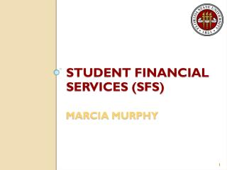 STUDENT FINANCIAL SERVICES (SFS) Marcia Murphy