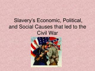 Slavery's Economic, Political, and Social Causes that led to the Civil War