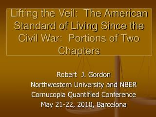 Lifting the Veil:  The American Standard of Living Since the Civil War:  Portions of Two Chapters