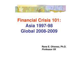 Financial Crisis 101: Asia 1997-98 Global 2008-2009