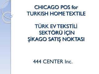 CHICAGO POS  for  TURKISH  HOME TEXTILE TÜRK EV TEKSTİLİ  SEKTÖRÜ İÇİN  ŞİKAGO SATIŞ NOKTASI
