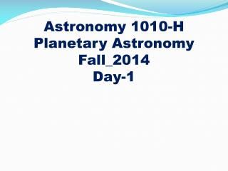 Astronomy 1010-H Planetary Astronomy Fall_2014 Day-1