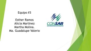 Equipo  #3 Esther Ramos Alicia  Martinez Martha Molina. Ma. Guadalupe  Valerio