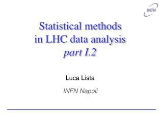Statistical methods  in LHC data analysis part I.2