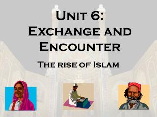 Unit 6:  Exchange and Encounter