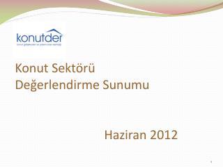 Konut Sektörü  Değerlendirme Sunumu Haziran 2012