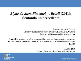 Alyne da Silva Pimentel  v.  Brasil  (2011): Sentando un precedente Mónica Arango Olaya