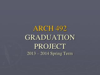 ARCH 492 GRADUATION PROJECT 2013 – 2014 Spring Term