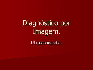 Diagn�stico por Imagem.