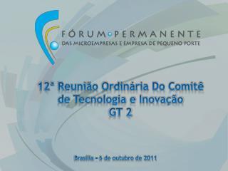12ª  Reunião Ordinária Do Comitê de Tecnologia e Inovação GT 2